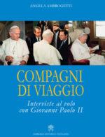 Compagni di viaggio Interviste al volo con Giovanni Paolo II, il libro di Angela Ambrogetti