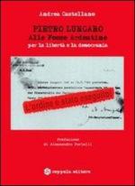 Pietro Lungaro. Alle Fosse Ardeatine per la democrazia e la liberta, il libro di Andrea Castellano