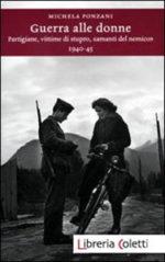 Guerra alle donne partigiane, vittime di stupro, amanti del nemico, il libro di Michela Ponzani