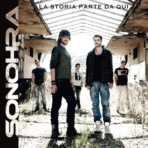 In uscita il nuovo disco di inediti dei Sonohra, La storia parte da qui