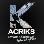 Acriks, da oggi in radio il primo singolo Take all of me (feat. Kay Alis & Sarah Siks)
