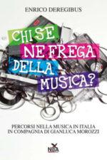 Chi se ne frega della musica? – Percorsi nella musica in Italia in compagnia di Gianluca Morozzi (NDA PRESS), il libro di Enrico Deregibus