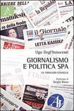 Giornalismo e Politica SpA. Un sodalizio canaglia, il libro di  Ugo Degl'Innocenti