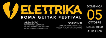 Elettrika Day, Roma Guitar Festival. 50 concerti in 11 ore no stop