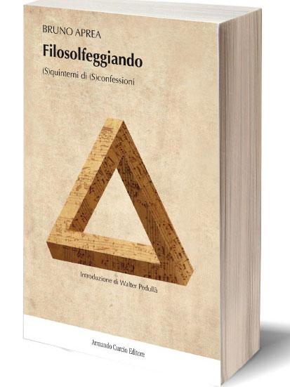 Filosolfeggiando, (S)quinterni di (S)confessioni, il libro di Bruno Aprea