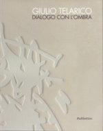 Presentazione catalogo della mostra Giulio Telarico. Dialogo con l'ombra