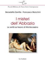 I misteri dell'Abbazia. Le verita' sul tesoro di Montecassino, il libro di Benedetta Gentile e Francesco Bianchini