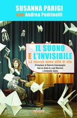 Il suono e l'invisibile. La musica come stile di vita, il libro di Susanna Parigi