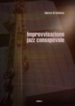 Improvvisazione Jazz Consapevole, il nuovo lavoro di Marco Di Battista sui metodi e sulle tecniche nel jazz