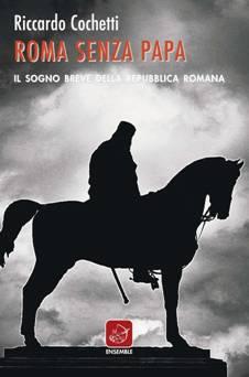 Roma senza Papa, il sogno breve della Repubblica Romana, la pièce teatrale e presentazione del volume al Museo della Repubblica Romana e della memoria garibaldina