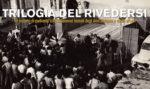 Trilogia del rivedersi. Tre incontri di confronto sulle esperienze teatrali degli Anni Settanta e quelle attuali. Appuntamento a la Casa dei Teatri di Roma
