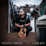 Esce L'Uomo Nero, il primo album di Piergiorgio Faraglia il chitarrista poderoso e songwriter dall'anima scura