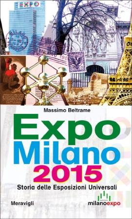 Massimo Beltrame presenta, con parole e immagini Expo Milano 201. Storia delle Esposizioni Universali