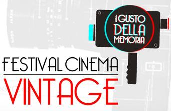 """Festival Cinema Vintage """"Il Gusto della Memoria"""" al via la IV edizione"""