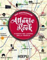 """""""ATLANTE ROCK – Viaggio nei luoghi della musica"""" (Hoepli) è il nuovo libro di Ezio Guaitamacchi"""