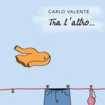 Targhe Tenco: tra l'altro… il primo album di Carlo Valente candidato a l'opera Prima
