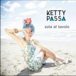 Sola al tavolo, il nuovo singolo di Ketty Passa