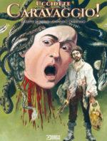 Uccidete Caravaggio!, la sua rivoluzione artistica in un fumetto