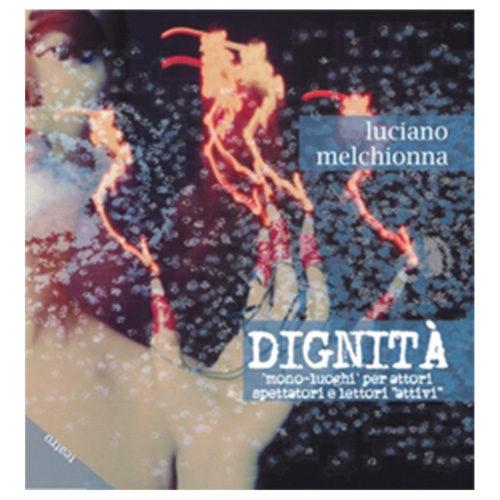 """Dignità, Mono-luoghi per attori, spettatori e lettori """"attivi"""" di Luciano Melchionna"""