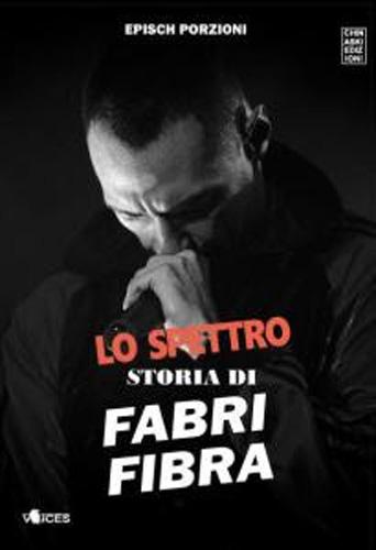Esce per Chinaski Lo Spettro – Storia di Fabri Fibra, biografia definitiva del rapper di Senigallia