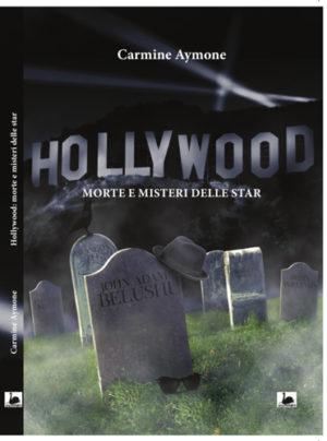 Hollywood: morte e misteri delle star, il nuovo libro di Carmine Aymone