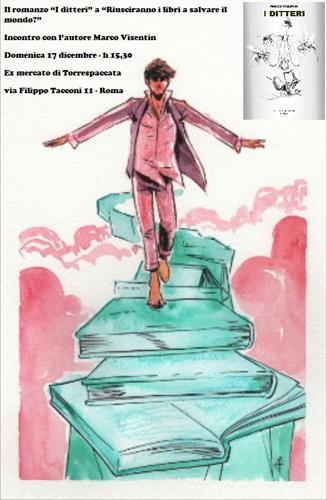 """Il romanzo """"I ditteri"""" di Marco Visentin alla manifestazione """"Riusciranno i libri a salvare il mondo?"""", a Torrespaccata, a Roma"""