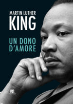Un dono d'amore di Martin Luther King alla vigilia del 50°anniversario della sua morte