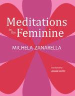 """A New York esce """"Meditations in the Feminine"""" di Michela Zanarella con traduzioni di Leanne Hoppe"""