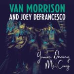 Van Morrison: esce per Legacy Recordings You're driving me crazy