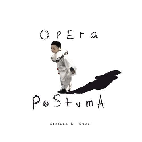 Opera Postuma il disco d'esordio del cantautore Stefano Di Nucci che aprirà alcuni concerti di Fabrizio Moro