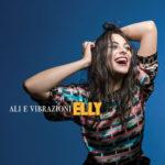Ali e Vibrazioni, primo singolo estratto dal nuovo album della cantautrice bresciana Elly