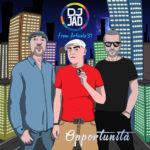 Opportunità, il nuovo singolo di Dj Jad, con il featuring di Danny Losito e Pino Pepsee