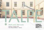 Video Sound Art presenta il progetto espositivo TALPE. Well said, Old mole