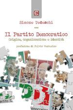 Il Partito Democratico. Origine, organizzazione e identità di Simone Tedeschi