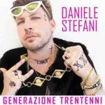 Generazione Trentenni, il nuovo singolo di Daniele Stefani in radio, in tv e su tutte le piattaforme digitali