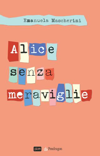 Alice senza meraviglie, il libro di Emanuela Mascherini diventa un film