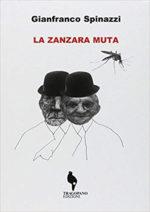 La zanzara muta, il libro di Gianfranco Spinazzi