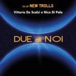 Due di noi, il nuovo album di inediti di Vittorio De Scalzi e Nico Di Palo è in uscita