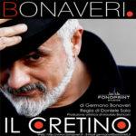 """Germano Bonaveri presenta lo spettacolo """"Il Cretino"""""""