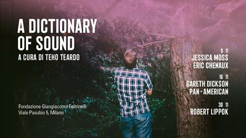 A Dictionary of Sound. Tre serate di esperienze visive e sonore a cura di Teho Teardo