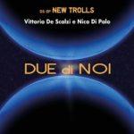 """Esce in formato CD il nuovo album di inediti """"Due di noi"""" di Vittorio De Scalzi e Nico di Palo"""