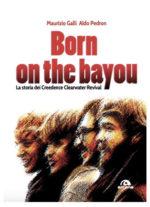 Born on the Bayou, il primo libro dedicato ai Creedence Clearwater Revival