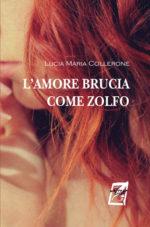 L'amore brucia come zolfo di Lucia Maria Collerone