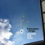 """Francesco Renga in gara al 69° Festival di Sanremo con il brano """"Aspetto che torni"""". In primavera due imperdibili concerti"""