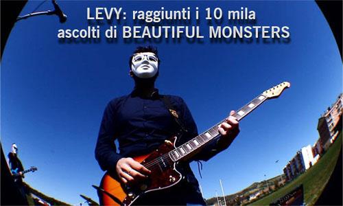 LEVY: raggiunti i 10 mila ascolti di Beautiful Monsters