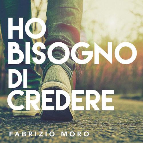 """Fabrizio Moro: da venerdì 15 marzo in radio l'atteso nuovo singolo """"Ho bisogno di credere"""", che anticipa l'uscita del suo Decimo disco di inediti"""