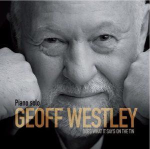 """""""Geoff Westley – Piano Solo – Does what it says on the tin"""", il nuovo album di composizioni originali di piano solo di Geoff Westley è in uscita"""