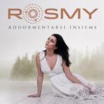 Rosmy, è online il video del nuovo singolo Addormentarsi insieme