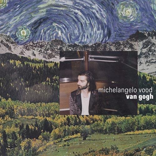 Michelangelo Vood, è uscito il nuovo singolo Van Gogh