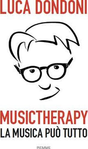 """È in libreria """"Musictherapy – la musica può tutto"""", del giornalista musicale Luca Dondoni"""